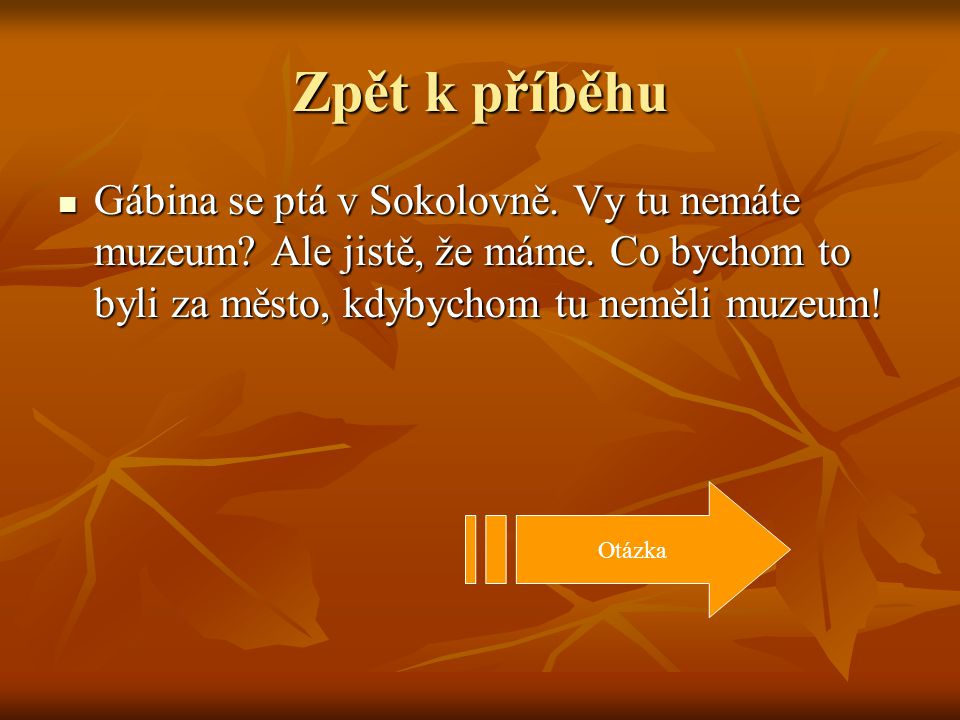 Zpět k příběhu Gábina se ptá v Sokolovně. Vy tu nemáte muzeum.