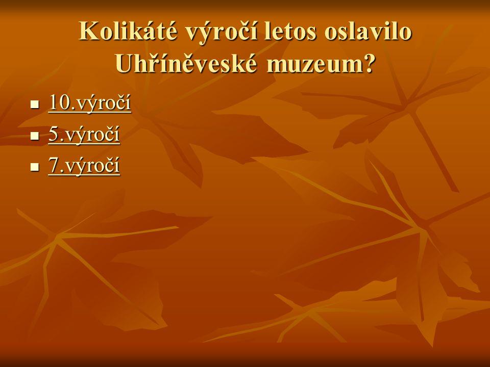 Kolikáté výročí letos oslavilo Uhříněveské muzeum.