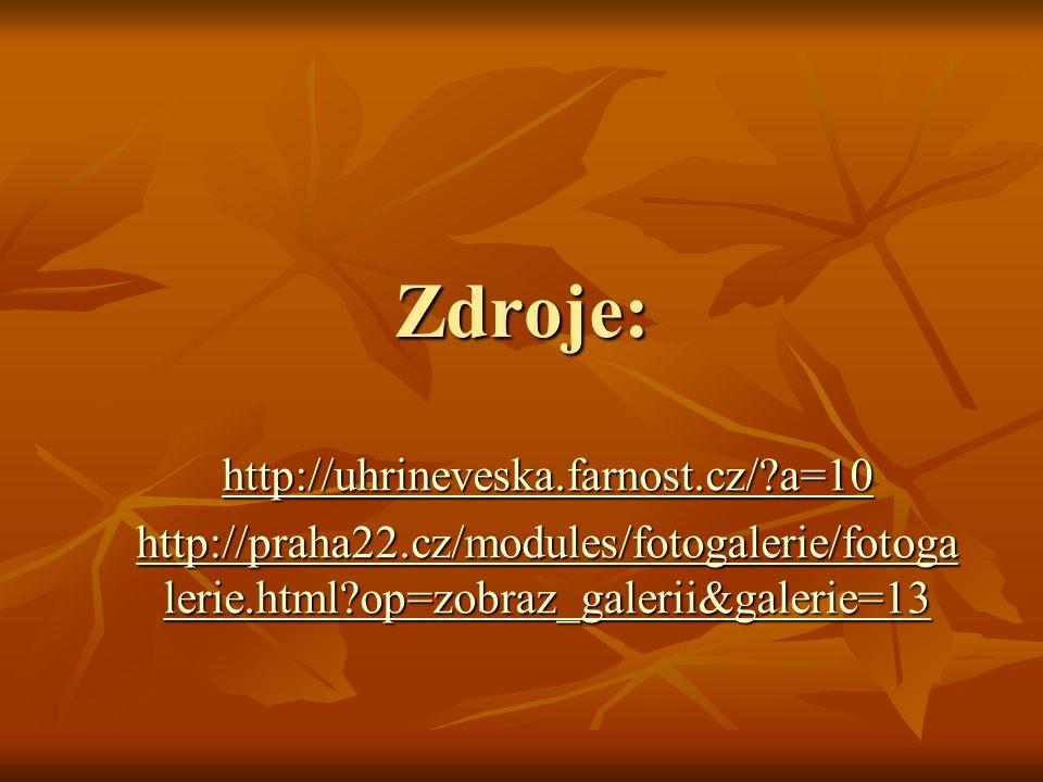Zdroje: http://uhrineveska.farnost.cz/ a=10 http://praha22.cz/modules/fotogalerie/fotoga lerie.html op=zobraz_galerii&galerie=13 http://praha22.cz/modules/fotogalerie/fotoga lerie.html op=zobraz_galerii&galerie=13