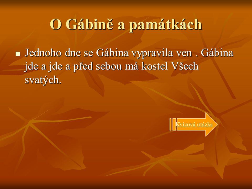 O Gábině a památkách Jednoho dne se Gábina vypravila ven.