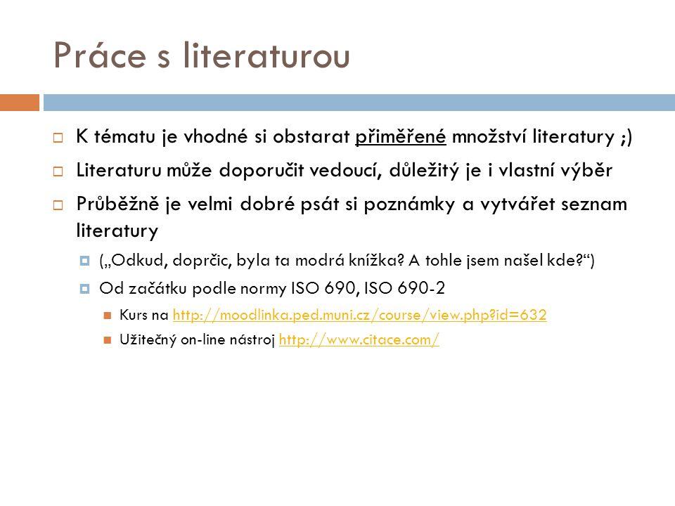Práce s literaturou  K tématu je vhodné si obstarat přiměřené množství literatury ;)  Literaturu může doporučit vedoucí, důležitý je i vlastní výběr