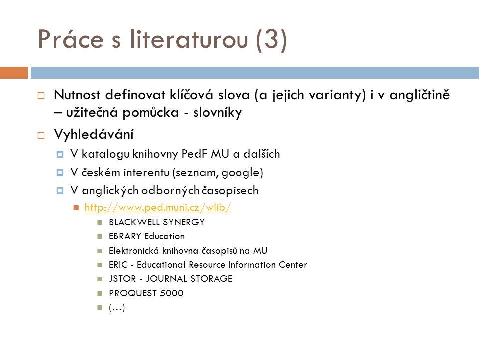 Práce s literaturou (3)  Nutnost definovat klíčová slova (a jejich varianty) i v angličtině – užitečná pomůcka - slovníky  Vyhledávání  V katalogu