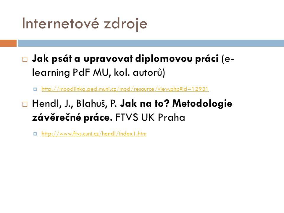 Internetové zdroje  Jak psát a upravovat diplomovou práci (e- learning PdF MU, kol. autorů)  http://moodlinka.ped.muni.cz/mod/resource/view.php?id=1