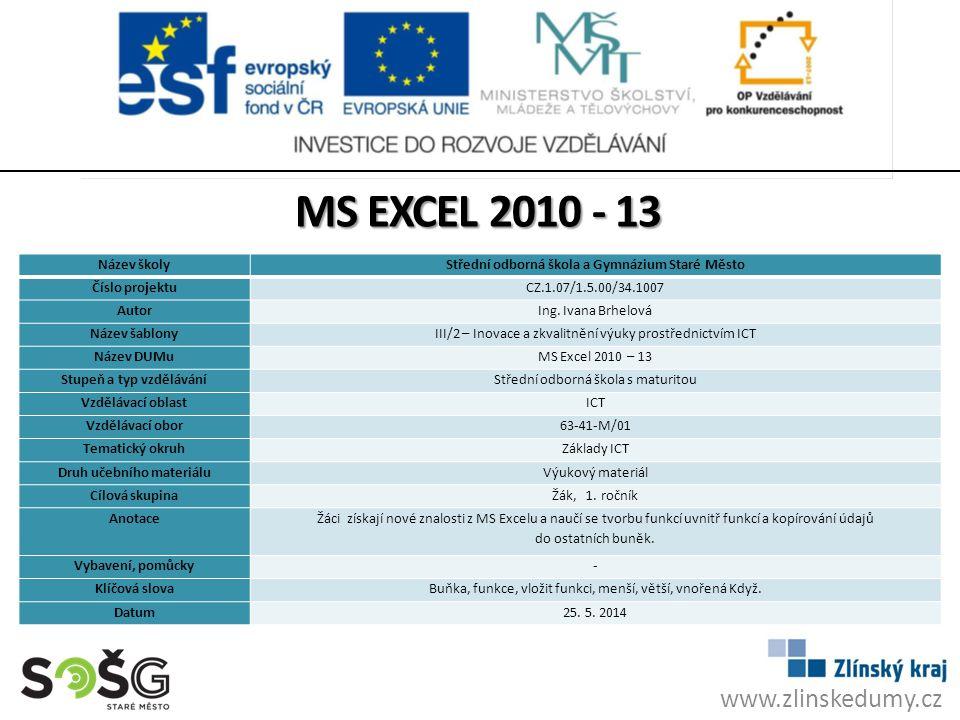 FUNKCE UVNITŘ FUNKCÍ Excel umožňuje vnořit jednu funkci do druhé.
