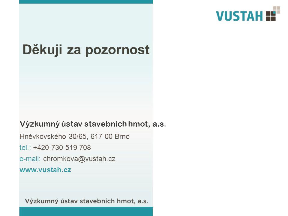 Hněvkovského 30/65, 617 00 Brno tel.: +420 730 519 708 e-mail: chromkova@vustah.cz www.vustah.cz Děkuji za pozornost Výzkumný ústav stavebních hmot, a.s.