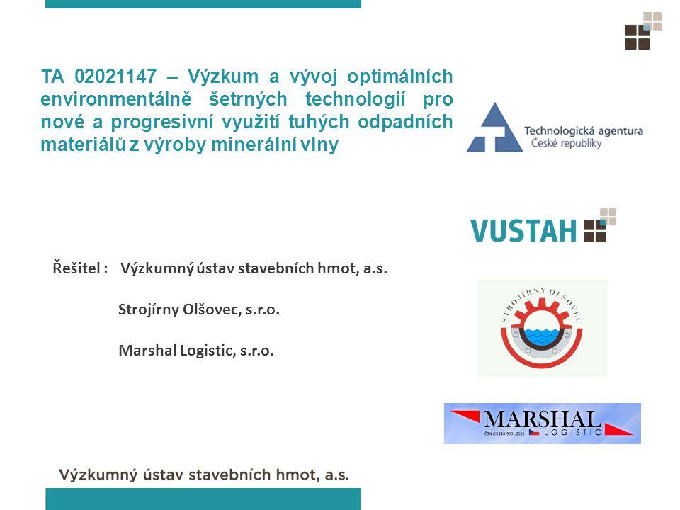 Řešitel : Výzkumný ústav stavebních hmot, a.s. Strojírny Olšovec, s.r.o. Marshal Logistic, s.r.o. TA 02021147 – Výzkum a vývoj optimálních environment