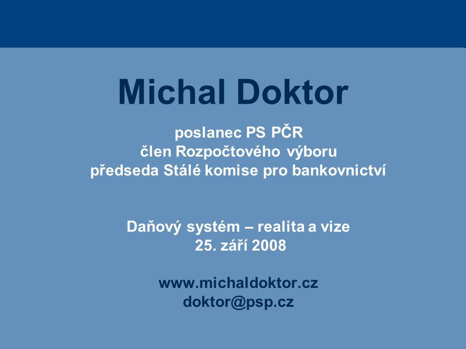 Michal Doktor poslanec PS PČR člen Rozpočtového výboru předseda Stálé komise pro bankovnictví Daňový systém – realita a vize 25. září 2008 www.michald