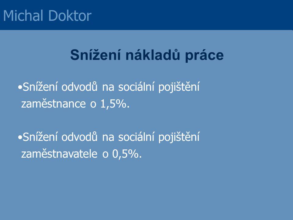 Snížení nákladů práce Snížení odvodů na sociální pojištění zaměstnance o 1,5%. Snížení odvodů na sociální pojištění zaměstnavatele o 0,5%. Michal Dokt