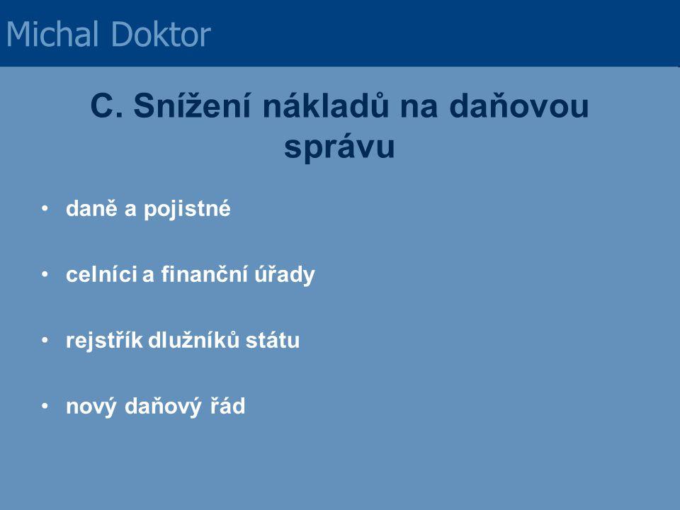 C. Snížení nákladů na daňovou správu daně a pojistné celníci a finanční úřady rejstřík dlužníků státu nový daňový řád Michal Doktor