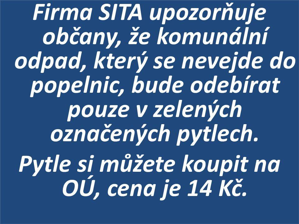 Firma SITA upozorňuje občany, že komunální odpad, který se nevejde do popelnic, bude odebírat pouze v zelených označených pytlech. Pytle si můžete kou