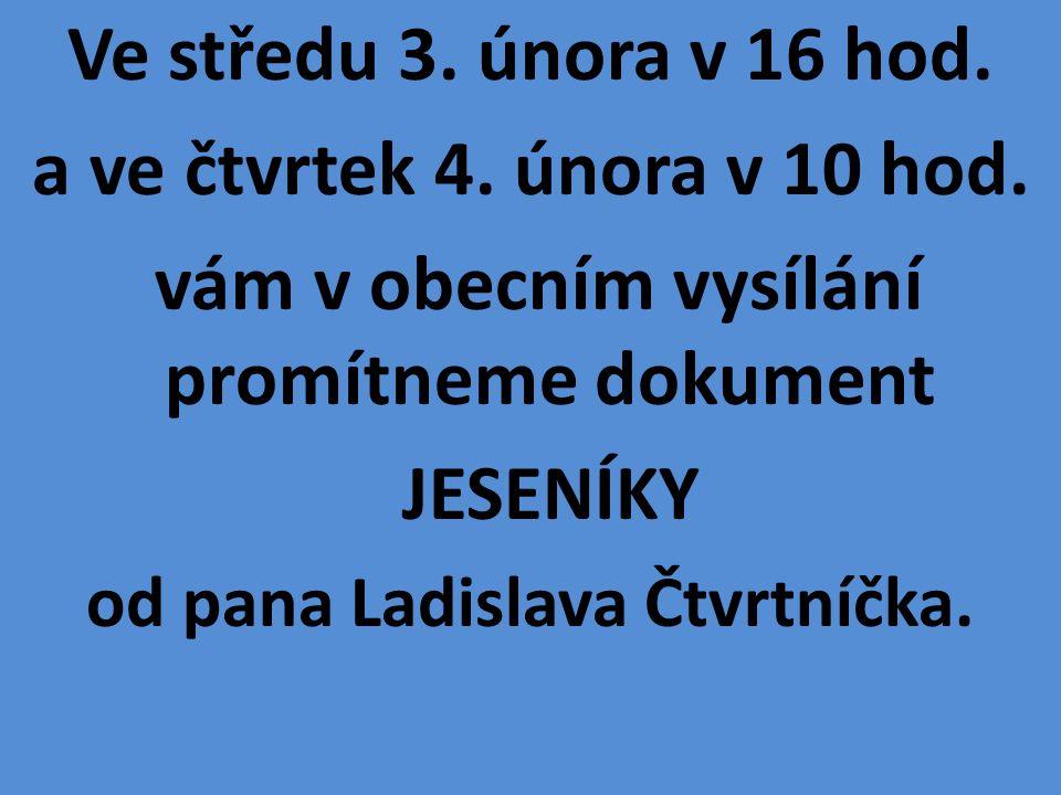 Ve středu 3. února v 16 hod. a ve čtvrtek 4. února v 10 hod. vám v obecním vysílání promítneme dokument JESENÍKY od pana Ladislava Čtvrtníčka.
