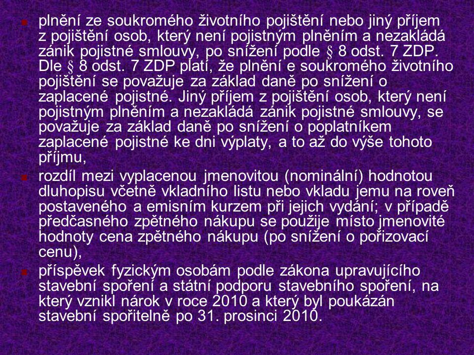 Zdaňování příjmů Tyto příjmy, pokud plynou ze zdrojů na území ČR jsou samostatným základem daně pro zdanění zvláštní sazbou daně dle § 36 ZDP.