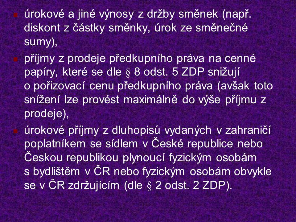 Zdaňování těchto příjmů Tyto příjmy jsou obecně zdaňovány v daňovém přiznání, neboť vstupují do dílčího základu daně z příjmů fyzických osob (§ 8 ZDP), zvyšují tak celkový základ daně z příjmů, Pokud všechny výše uvedené příjmy (s výjimkou úroků z dluhopisů vydaných v zahraničí poplatníkem se sídlem v České republice nebo Českou republikou plynoucích fyzickým osobám s bydlištěm v ČR nebo fyzickým osobám obvykle se v ČR zdržujícím (dle § 2 odst.