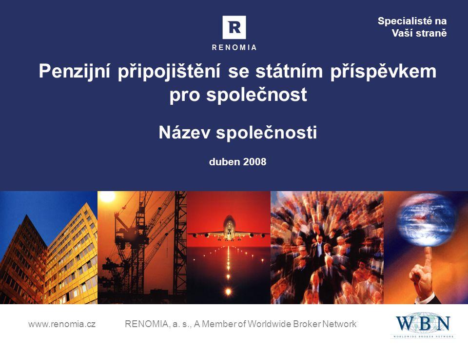 Specialisté na Vaší straně www.renomia.cz RENOMIA, a. s., A Member of Worldwide Broker Network Penzijní připojištění se státním příspěvkem pro společn