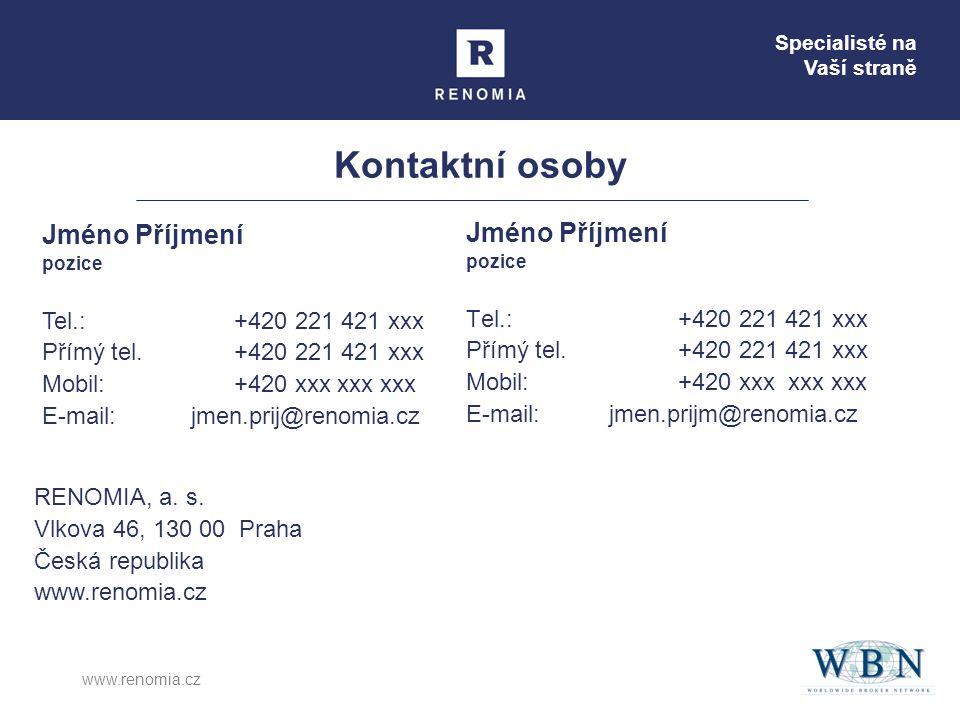 Specialisté na Vaší straně www.renomia.cz Kontaktní osoby Jméno Příjmení pozice Tel.: +420 221 421 xxx Přímý tel. +420 221 421 xxx Mobil: +420 xxx xxx