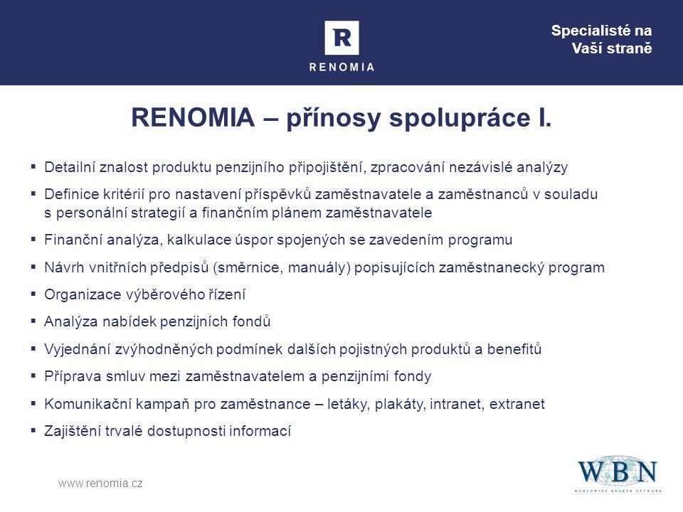 Specialisté na Vaší straně www.renomia.cz RENOMIA – přínosy spolupráce I.  Detailní znalost produktu penzijního připojištění, zpracování nezávislé an