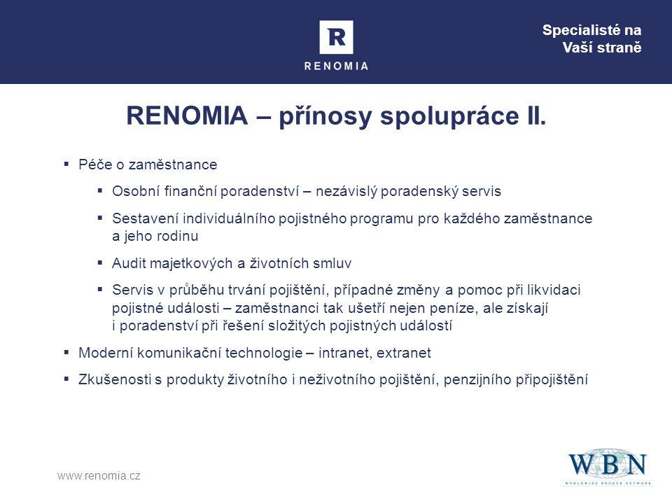 Specialisté na Vaší straně www.renomia.cz RENOMIA – přínosy spolupráce II.  Péče o zaměstnance  Osobní finanční poradenství – nezávislý poradenský s