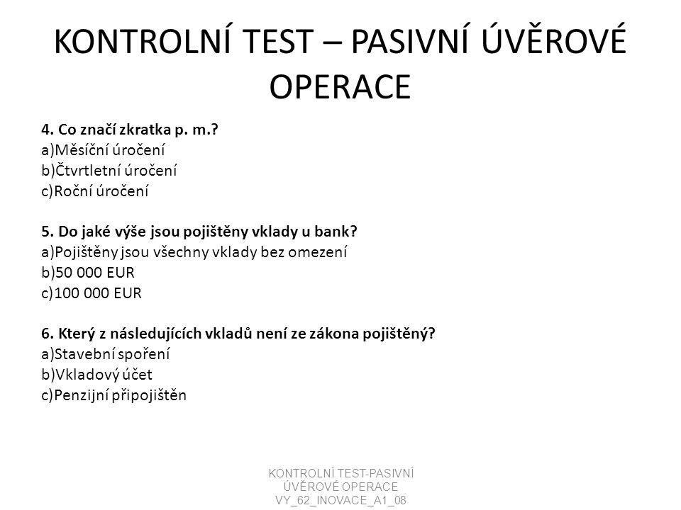 KONTROLNÍ TEST – PASIVNÍ ÚVĚROVÉ OPERACE 4. Co značí zkratka p.