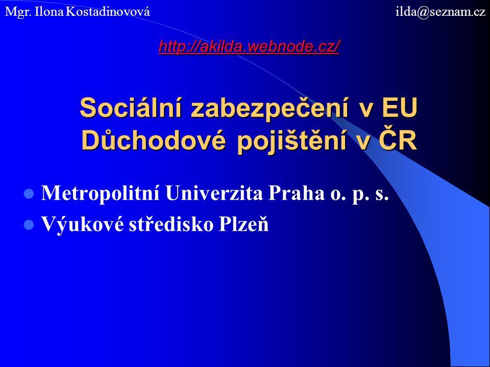 http://akilda.webnode.cz/ http://akilda.webnode.cz/ Sociální zabezpečení v EU Důchodové pojištění v ČR http://akilda.webnode.cz/ Metropolitní Univerzi