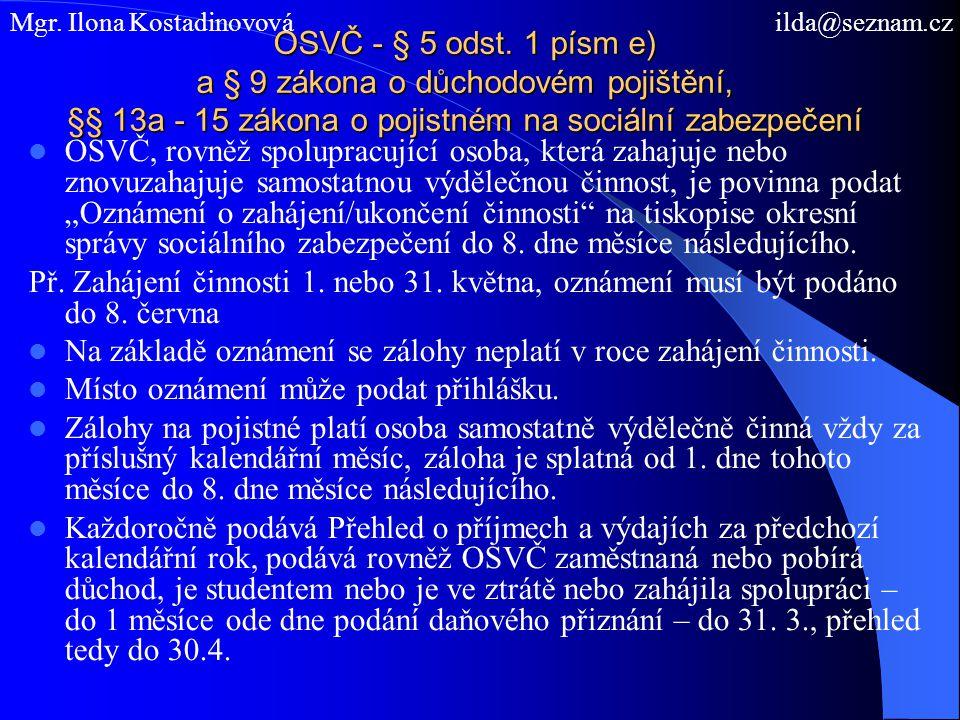 OSVČ - § 5 odst. 1 písm e) a § 9 zákona o důchodovém pojištění, §§ 13a - 15 zákona o pojistném na sociální zabezpečení OSVČ, rovněž spolupracující oso