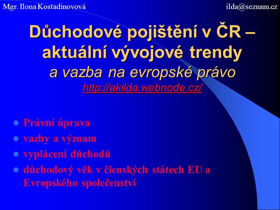 Důchodové pojištění v ČR – aktuální vývojové trendy a vazba na evropské právo http://akilda.webnode.cz/ http://akilda.webnode.cz/ Právní úprava vazby