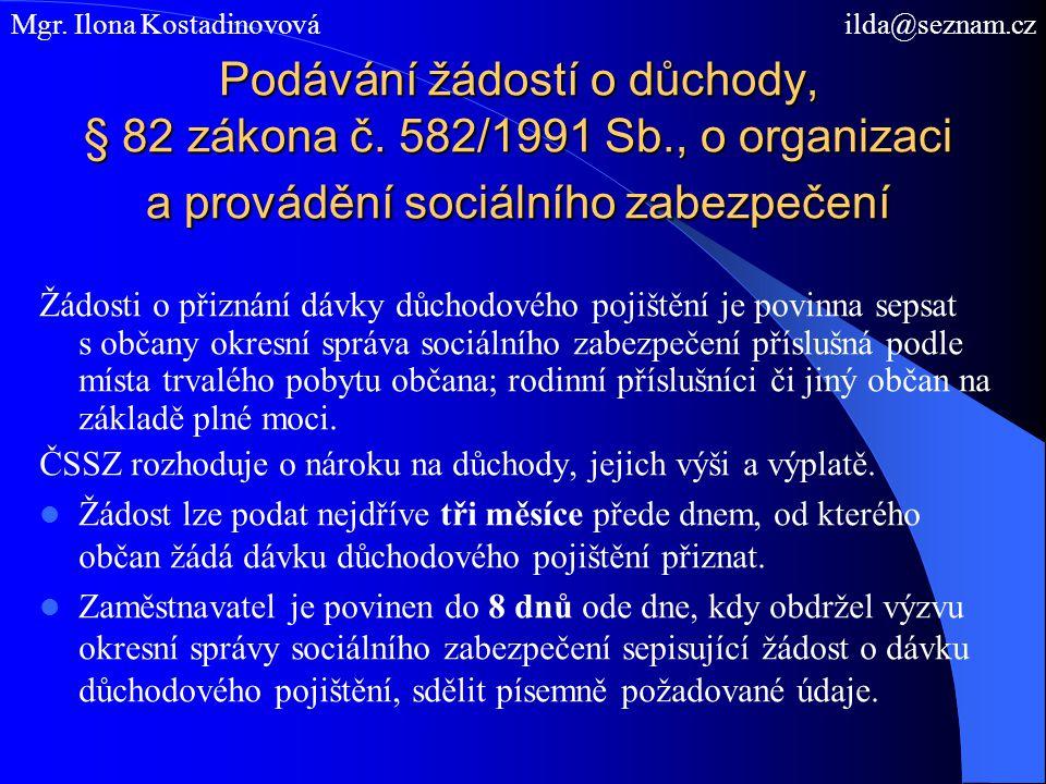 Podávání žádostí o důchody, § 82 zákona č. 582/1991 Sb., o organizaci a provádění sociálního zabezpečení Žádosti o přiznání dávky důchodového pojištěn