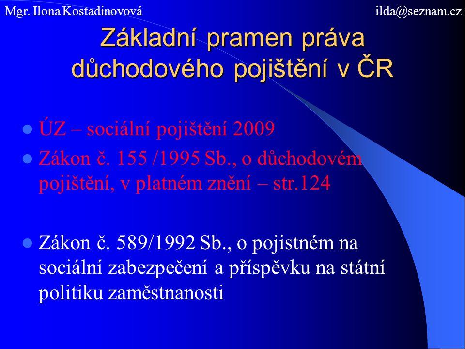 Základní pramen práva důchodového pojištění v ČR ÚZ – sociální pojištění 2009 Zákon č. 155 /1995 Sb., o důchodovém pojištění, v platném znění – str.12