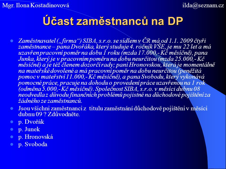 """Účast zaměstnanců na DP Zaměstnavatel (""""firma"""") SIBA, s.r.o. se sídlem v ČR má od 1.1. 2009 čtyři zaměstnance – pana Dvořáka, který studuje 4. ročník"""