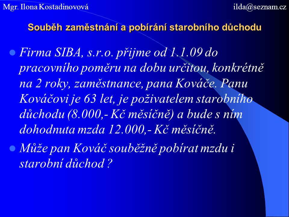 Souběh zaměstnání a pobírání starobního důchodu Firma SIBA, s.r.o. přijme od 1.1.09 do pracovního poměru na dobu určitou, konkrétně na 2 roky, zaměstn