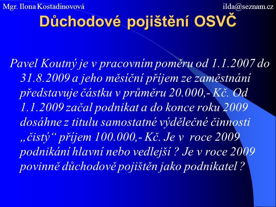 Důchodové pojištění OSVČ Pavel Koutný je v pracovním poměru od 1.1.2007 do 31.8.2009 a jeho měsíční příjem ze zaměstnání představuje částku v průměru