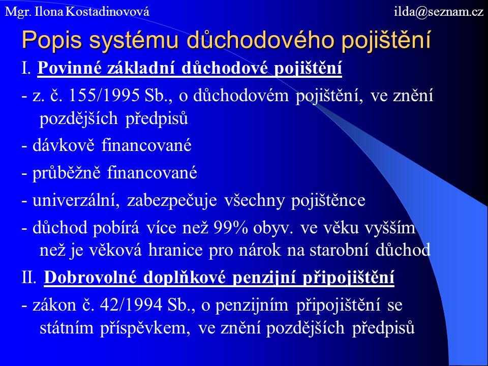 Popis systému důchodového pojištění I. Povinné základní důchodové pojištění - z. č. 155/1995 Sb., o důchodovém pojištění, ve znění pozdějších předpisů