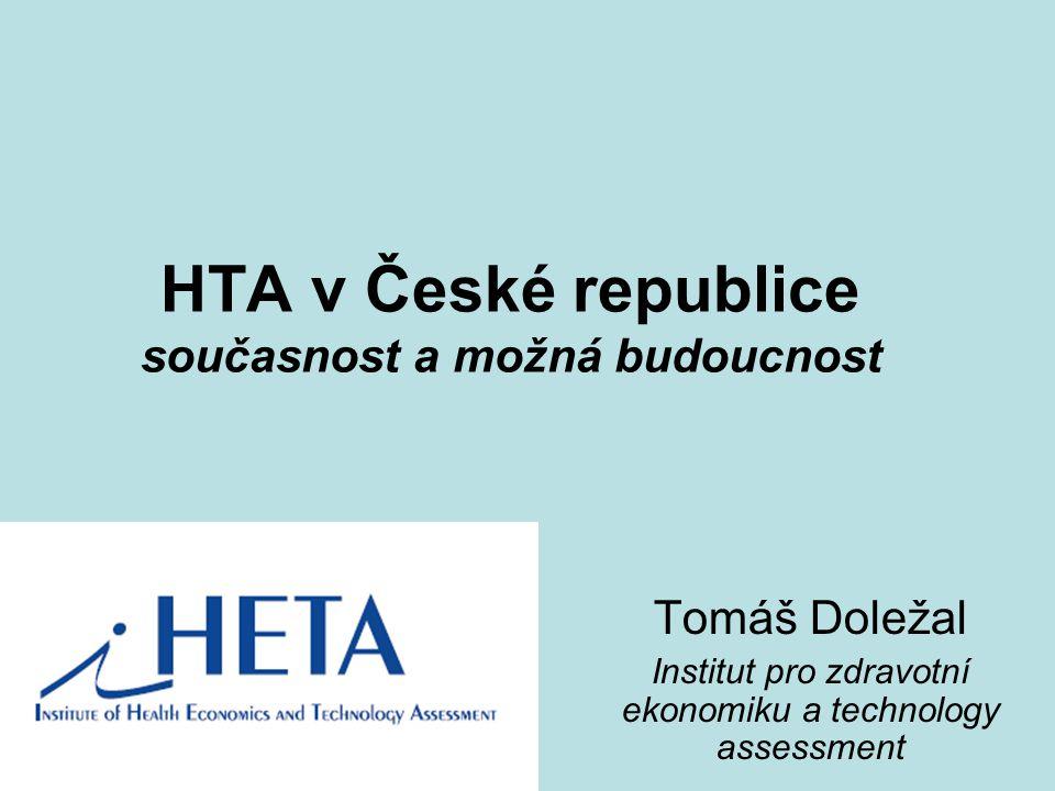 HTA v České republice současnost a možná budoucnost Tomáš Doležal Institut pro zdravotní ekonomiku a technology assessment