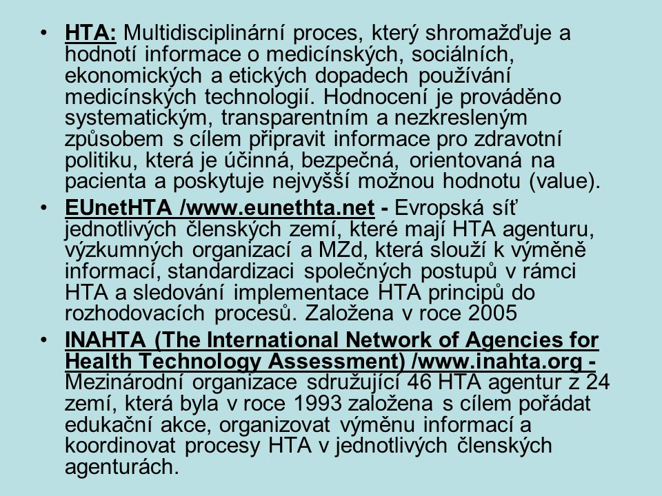 Health Technology Assessment It answers these questions by investigating four main factors: –whether the technology works (evidence) –for whom (target population) –at what cost (efficiency) –how it compares with the alternatives (comparative effectiveness) Health technology assessment (HTA) is the systematic evaluation of properties, effects or other impacts of health technology.