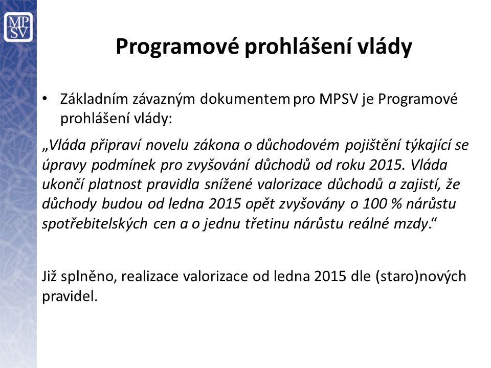 """Programové prohlášení vlády Základním závazným dokumentem pro MPSV je Programové prohlášení vlády: """"Vláda připraví novelu zákona o důchodovém pojištěn"""