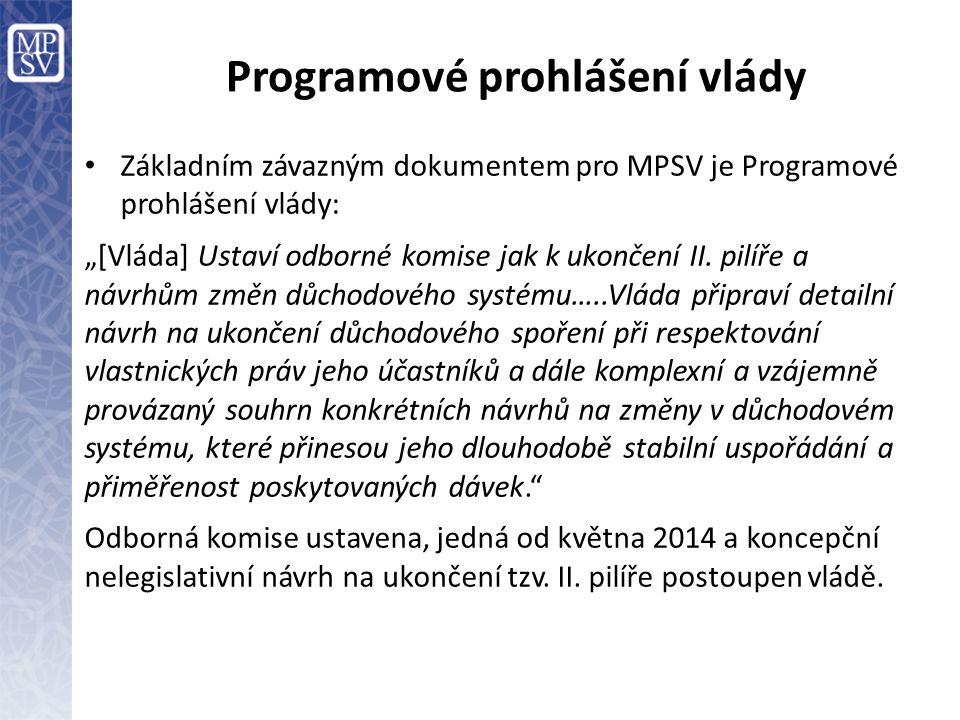 """Programové prohlášení vlády Základním závazným dokumentem pro MPSV je Programové prohlášení vlády: """"[Vláda] Ustaví odborné komise jak k ukončení II. p"""