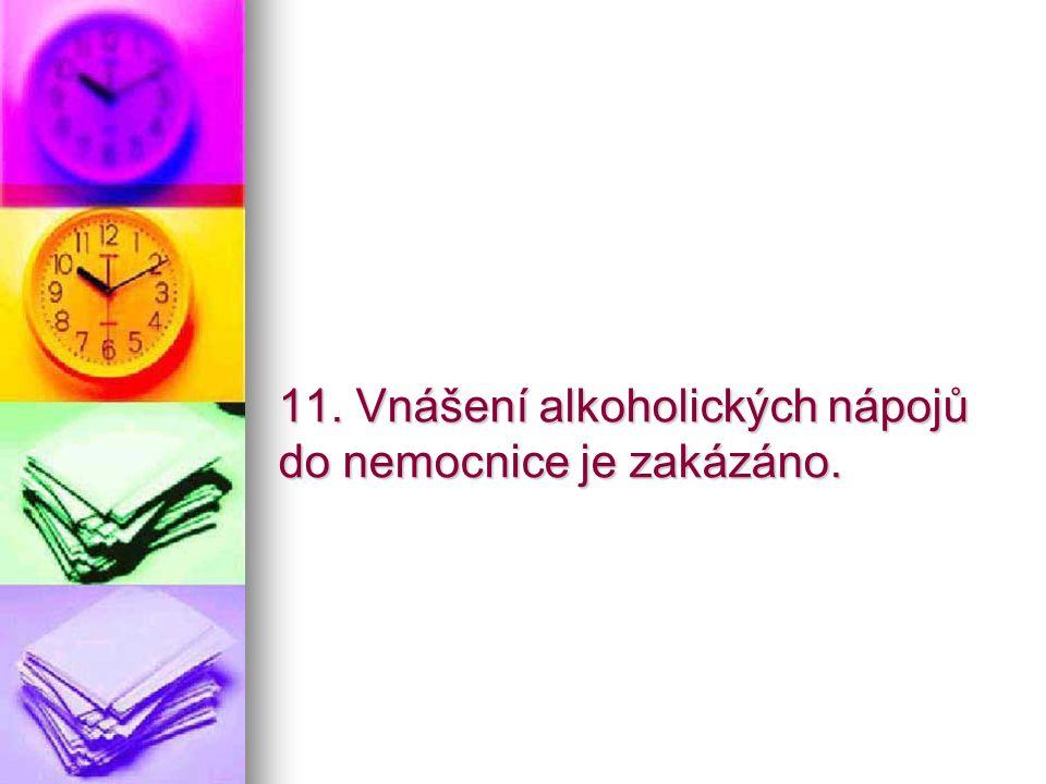 11. Vnášení alkoholických nápojů do nemocnice je zakázáno.