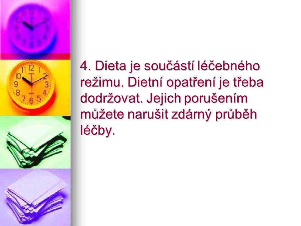 4. Dieta je součástí léčebného režimu. Dietní opatření je třeba dodržovat.