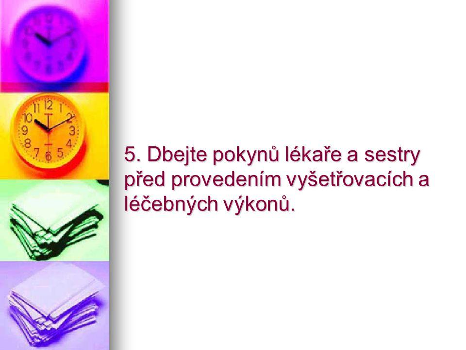 5. Dbejte pokynů lékaře a sestry před provedením vyšetřovacích a léčebných výkonů.