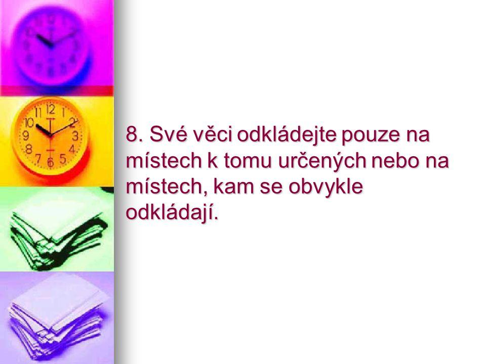 8. Své věci odkládejte pouze na místech k tomu určených nebo na místech, kam se obvykle odkládají.