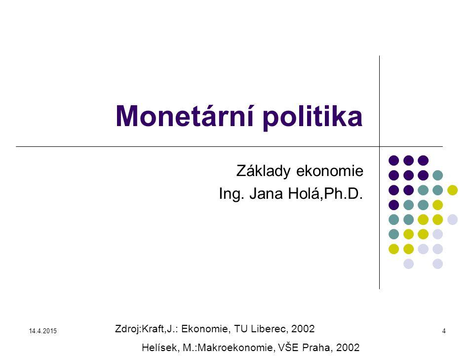 14.4.20155 Monetární politika Peněžní a úvěrová politika spojená s emisí a regulací peněz v ekonomice, je jedním ze stabilizačních nástrojů hospodářství (množství peněz v ekonomice a vývoj úrokových měr) Předpoklady pro uplatňování monetární politiky, pro provádění restrikcí a expanzí: Tržní mechanismus v rámci trhu peněz a trhu kapitálu (D,S a i*) Centrální banka ve státním vlastnictví jako pověřená instituce pro realizaci monetární politiky Nástroje monetární politiky Přímé – administrativní regulace spotřebních a investičních úvěrů, kontrola hospodaření bank Nepřímé – přes centrální banku Emise a regulace množství peněz Stanovení minimálních rezerv komerčních bank Stanovování diskontních sazeb Evidování kurzu (intervence při vychýlení z fluktuačního pásma) Rozhodování o konstitutování nových bank Správa státního dluhu Operace na volném trhu (nákup a prodej státních cenných papírů) Úkoly centrální banky