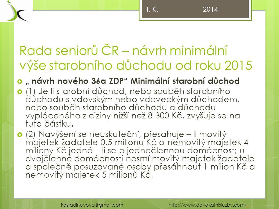 """Rada seniorů ČR – návrh minimální výše starobního důchodu od roku 2015  """" návrh nového 36a ZDP Minimální starobní důchod  (1) Je li starobní důchod, nebo souběh starobního důchodu s vdovským nebo vdoveckým důchodem, nebo souběh starobního důchodu a důchodu vypláceného z ciziny nižší než 8 300 Kč, zvyšuje se na tuto částku."""