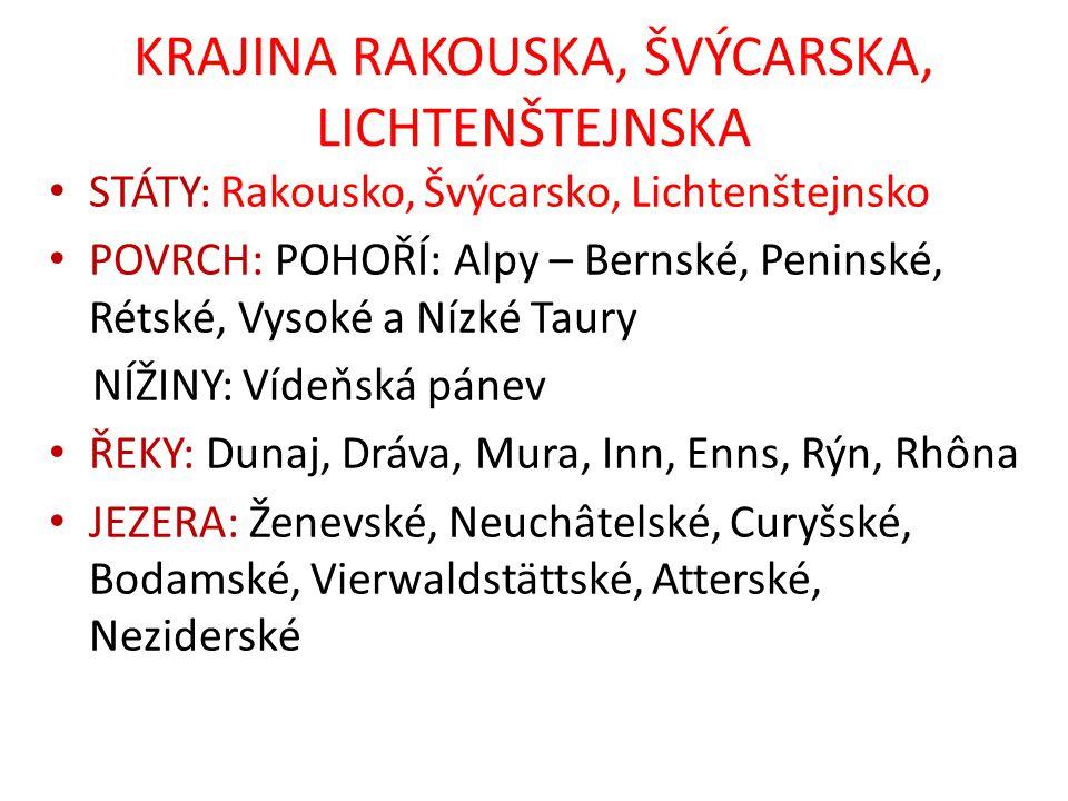 KRAJINA RAKOUSKA, ŠVÝCARSKA, LICHTENŠTEJNSKA STÁTY: Rakousko, Švýcarsko, Lichtenštejnsko POVRCH: POHOŘÍ: Alpy – Bernské, Peninské, Rétské, Vysoké a Ní