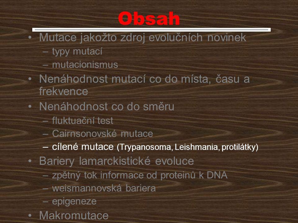 Obsah Mutace jakožto zdroj evolučních novinek –typy mutací –mutacionismus Nenáhodnost mutací co do místa, času a frekvence Nenáhodnost co do směru –fl