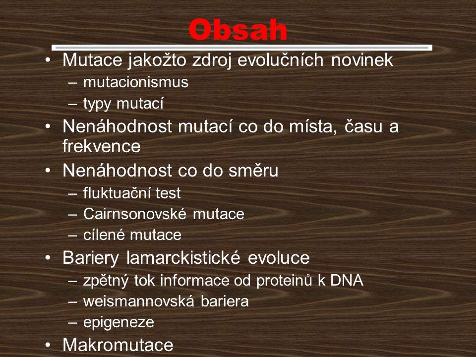 Obsah Mutace jakožto zdroj evolučních novinek –mutacionismus –typy mutací Nenáhodnost mutací co do místa, času a frekvence Nenáhodnost co do směru –fl