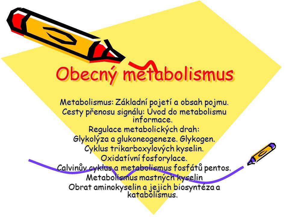 Obecný metabolismus Metabolismus: Základní pojetí a obsah pojmu. Cesty přenosu signálu: Úvod do metabolismu informace. Regulace metabolických drah: Gl