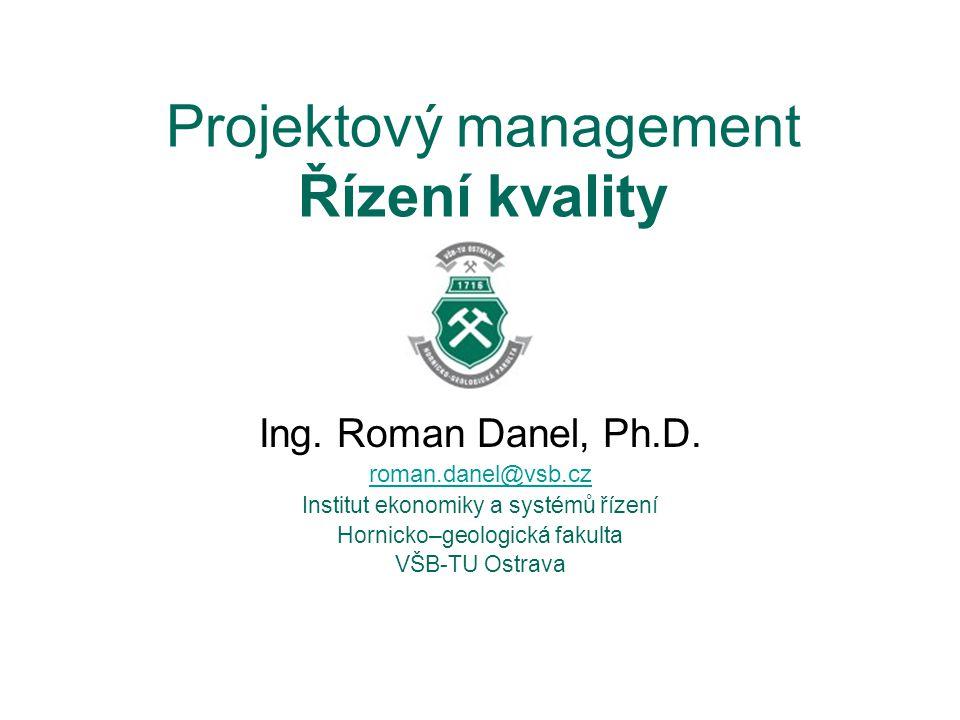 Projektový management Řízení kvality Ing.Roman Danel, Ph.D.