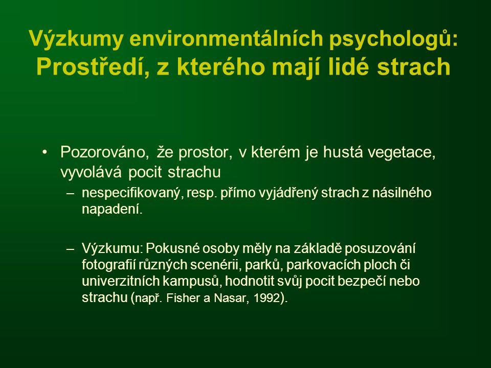 Výzkumy environmentálních psychologů: Prostředí, z kterého mají lidé strach Pozorováno, že prostor, v kterém je hustá vegetace, vyvolává pocit strachu –nespecifikovaný, resp.