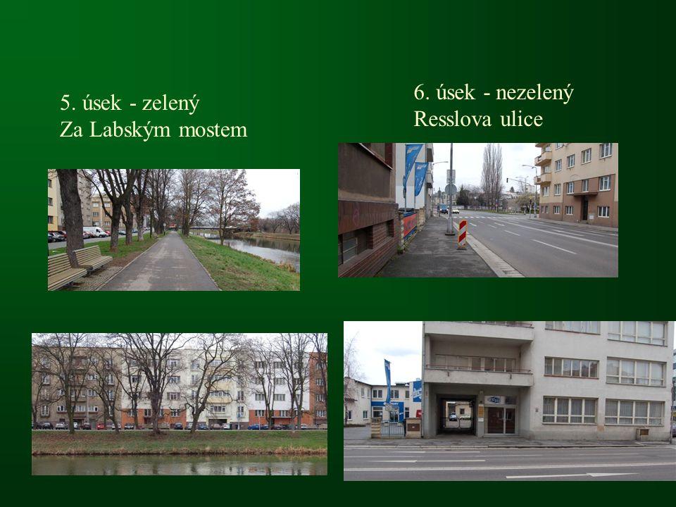5. úsek - zelený Za Labským mostem 6. úsek - nezelený Resslova ulice