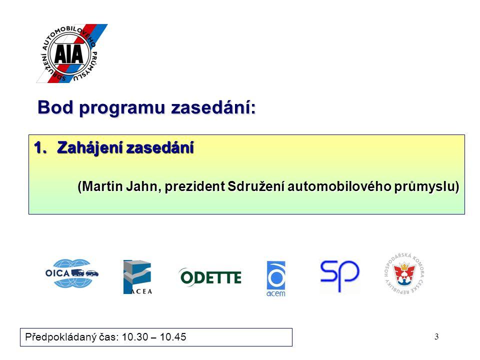 3 Bod programu zasedání: 1.Zahájení zasedání (Martin Jahn, prezident Sdružení automobilového průmyslu) (Martin Jahn, prezident Sdružení automobilového průmyslu) Předpokládaný čas: 10.30 – 10.45