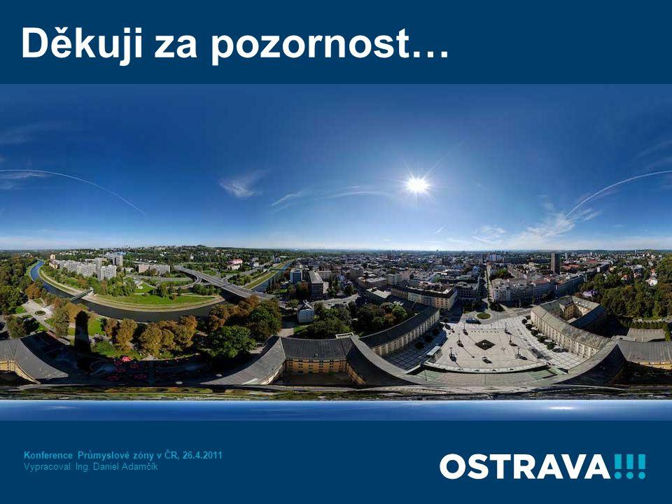 Děkuji za pozornost… Konference Průmyslové zóny v ČR, 26.4.2011 Vypracoval: Ing. Daniel Adamčík